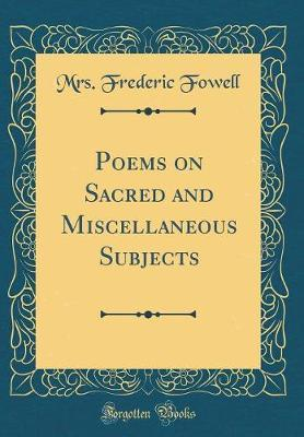 Poems on Sacred and Miscellaneous Subjects (Classic Reprint) by Mrs Frederic Fowell