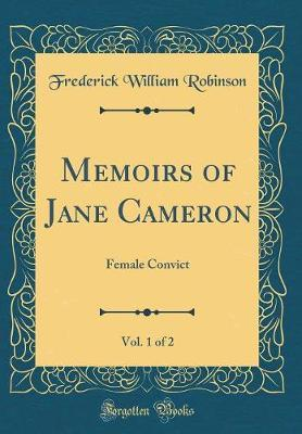 Memoirs of Jane Cameron, Vol. 1 of 2 by Frederick William Robinson