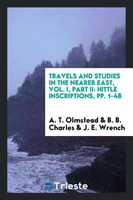 Travels and Studies in the Nearer East, Vol. I, Part II by A T Olmstead