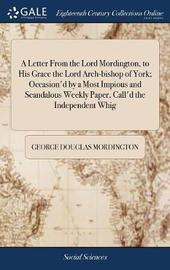 A Letter from the Lord Mordington, to His Grace the Lord Arch-Bishop of York; Occasion'd by a Most Impious and Scandalous Weekly Paper, Call'd the Independent Whig by George Douglas Mordington image