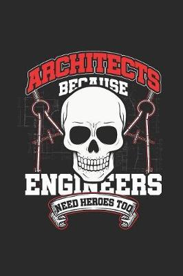 Architects - Because Engineers Need Heroes Too by Architect Publishing