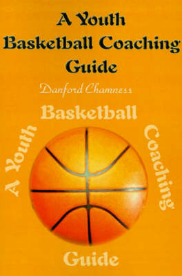 A Youth Basketball Coaching Guide by Danford Chamness image