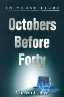 Octobers Before Forty: In Verse Libre by Vincent Cadieo image