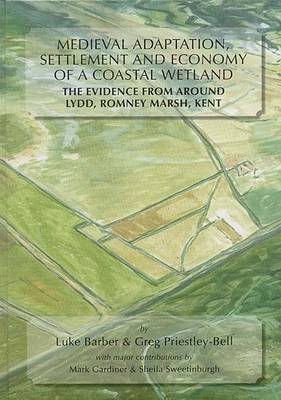 Medieval Adaptation, Settlement and Economy of a Coastal Wetland by Luke Barber