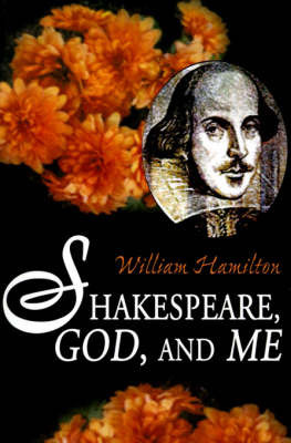 Shakespeare God and Me by William Hamilton