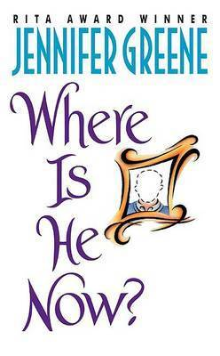 Where is He Now by Jennifer Greene