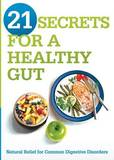 21 Secrets for a Healthy Gut: Natural Relief for Common Digestive Disorders by Siloam Editors