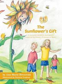 The Sunflower's Gift - A Story for Children and Adults Inspired by Diana, Princess of Wales by Ann Marie Brezovski
