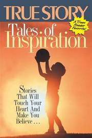 Tales of Inspiration by Editors of True Story and True Confessio