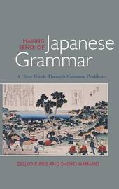 Making Sense of Japanese Grammar by Zeljko Cipris