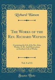 The Works of the REV. Richard Watson, Vol. 5 of 13 by Richard Watson image