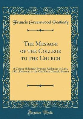 The Message of the College to the Church by Francis Greenwood Peabody image
