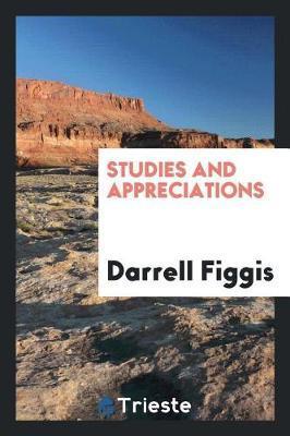 Studies and Appreciations by Darrell Figgis