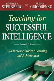 Teaching for Successful Intelligence by Robert J Sternberg