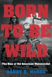 Born to Be Wild by Randy D McBee