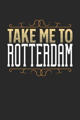 Take Me To Rotterdam by Maximus Designs
