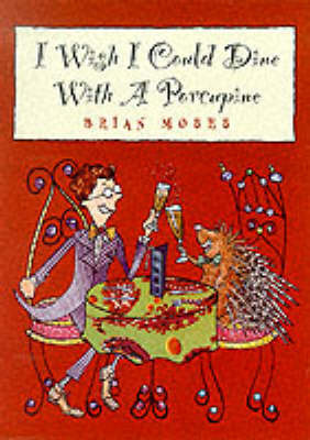 I Wish I Could Dine with a Porcupine by Brian Moses image