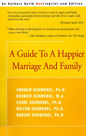 A Guide to a Happier Marriage and Family by Andrew Schwebel, Ph.D.