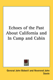 Echoes of the Past About California and In Camp and Cabin by General John Bidwell image