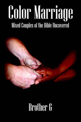 Color Marriage: Mixed Couples of the Bible Uncovered by Brother G image