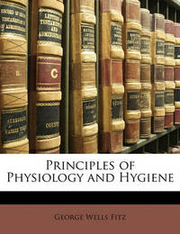 Principles of Physiology and Hygiene by George Wells Fitz image