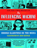 The Influencing Machine: Brooke Gladstone on the Media by Brooke Gladstone