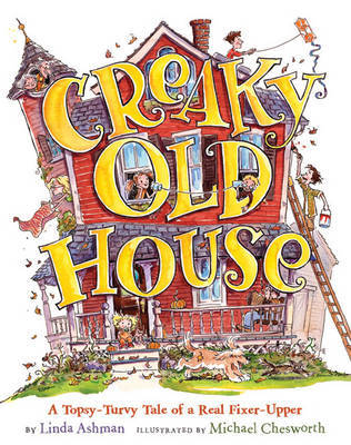 Creaky Old House: A Topsy-turvy Tale of a Real Fixer-upper by Linda Ashman image