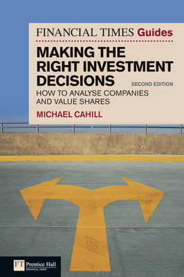 Financial Times Guide to Making the Right Investment Decisions by Michael Cahill image