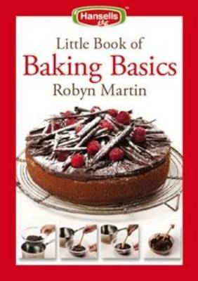 Hansells Little Book of Baking Basics by Robyn Martin