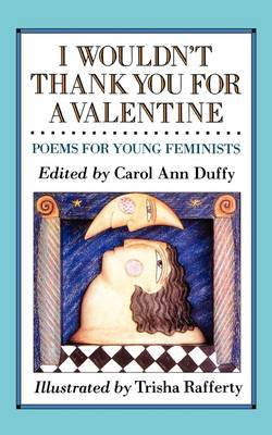 I Wouldn't Thank You for a Valentine by Carol Ann Duffy