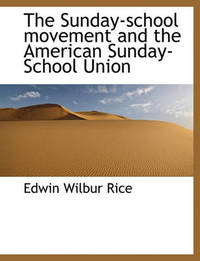 The Sunday-School Movement and the American Sunday-School Union by Edwin Wilbur Rice