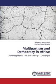 Multipartism and Democracy in Africa by Gideon Fosoh Ngwome