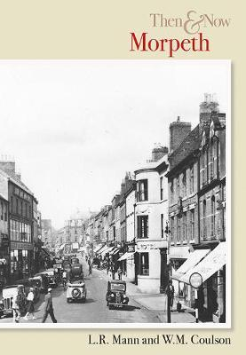 Morpeth Then & Now by L.R Mann