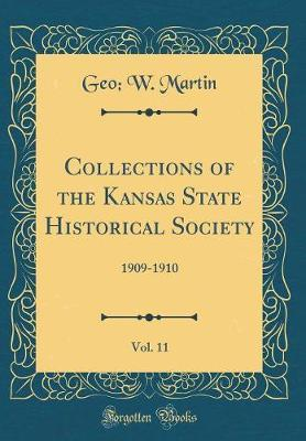 Collections of the Kansas State Historical Society, Vol. 11 by Geo W Martin
