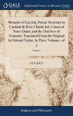 Memoirs of Guy Joli, Private Secretary to Cardinal de Retz; Claude Joli, Canon of Notre-Dame; And the Dutchess de Nemours. Translated from the Original by Edward Taylor. in Three Volumes. of 3; Volume 1 by Guy Joly image