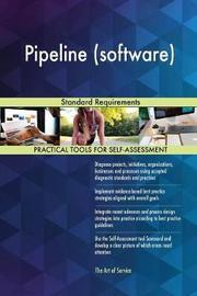 Pipeline (Software) Standard Requirements by Gerardus Blokdyk