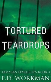 Tortured Teardrops by P D Workman