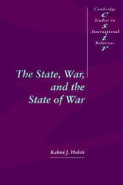 The State, War, and the State of War by Kalevi J Holsti