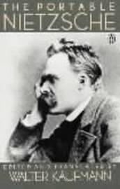 The Portable Nietzsche by Friedrich Wilhelm Nietzsche