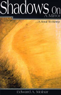 Shadows on a Mirror: ...a Soul to Keep by Edward A. Molnar image
