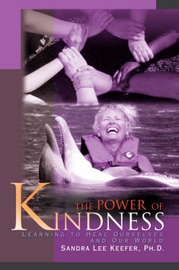 The Power of Kindness: Learning to Heal Ourselves and Our World by Sandra Lee Keefer, Ph.D. image