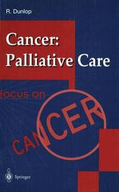 Cancer: Palliative Care by R.J. Dunlop