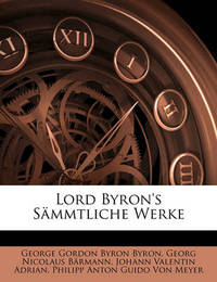 Lord Byron's Smmtliche Werke by Georg Nicolaus Brmann