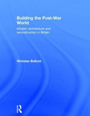 Building the Post-War World by Nicholas Bullock