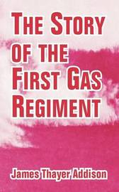 The Story of the First Gas Regiment by James Thayer Addison image