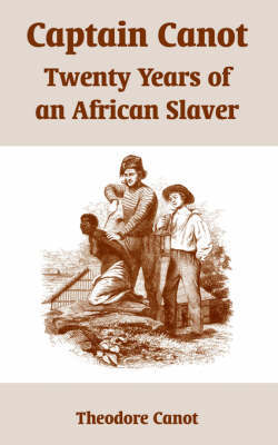 Captain Canot: Twenty Years of an African Slaver by Theodore Canot