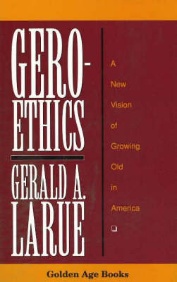 Geroethics: A New Vision of Growing Old in America by Gerald A. Larue image