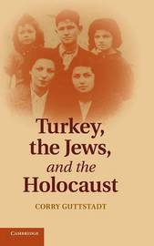 Turkey, the Jews, and the Holocaust by Corry Guttstadt