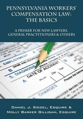 Pennsylvania Workers' Compensation Law by Daniel J Siegel Esquire