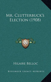 Mr. Clutterbuck's Election (1908) by Hilaire Belloc